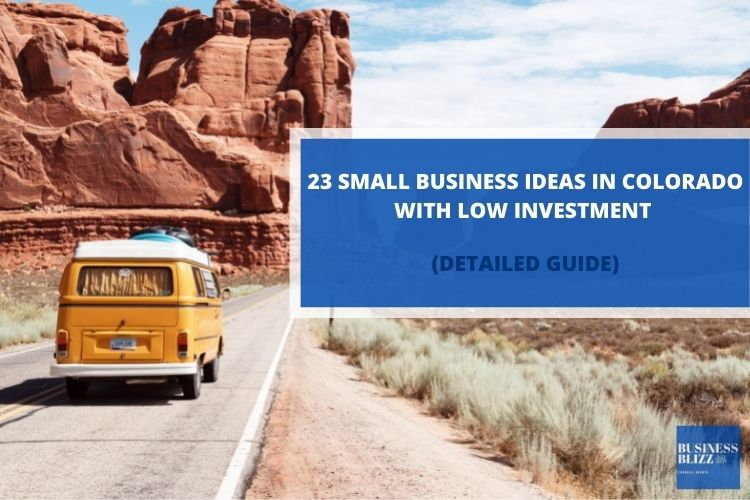 23 Small Business Ideas In Colorado With Low Investment In 2021