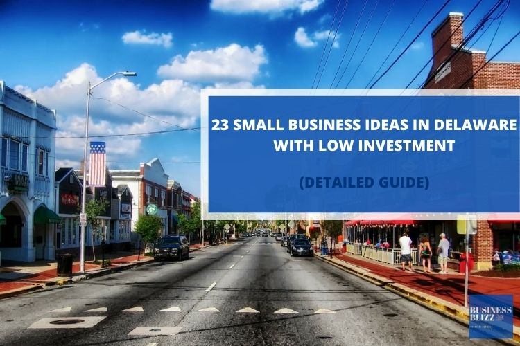 23 Small Business Ideas In Delaware With Low Investment In 2021