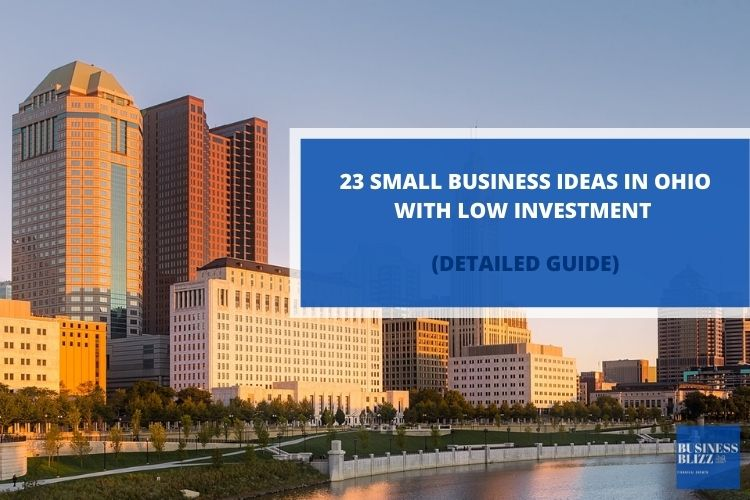 23 Small Business Ideas In Ohio With Low Investment In 2021
