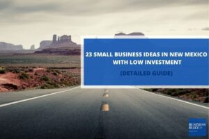 23 Small Business Ideas In New Mexico With Low Investment In 2021
