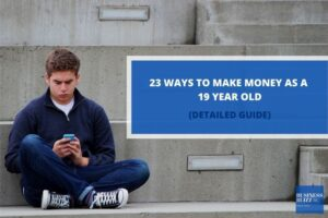 23 Smart Ways to Make Money as a 19 Year Old