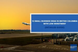 13 Small Business Ideas in British Columbia With Low Investment In 2021