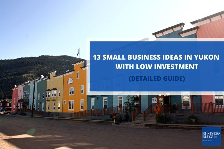 13 Small Business Ideas in Yukon With Low Investment In 2021