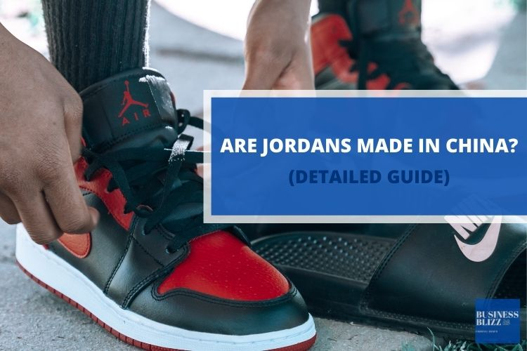 Are Jordans Made In China? Detailed Guide